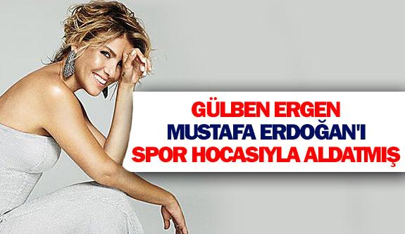Gülben, Mustafa Erdoğan'ı spor hocasıyla aldatmış