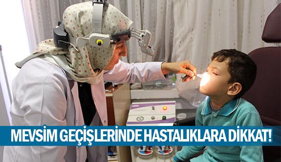 Mevsim geçişlerinde hastalıklara dikkat!