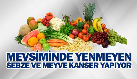 Mevsiminde yenmeyen sebze ve meyve kanser yapıyor