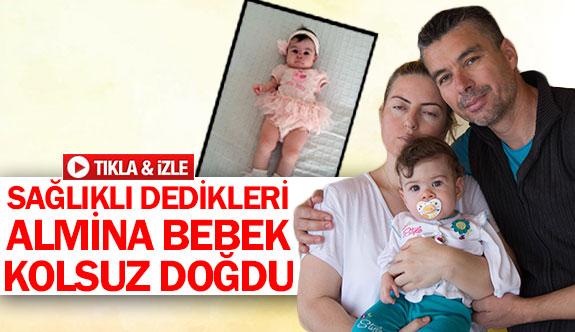 Sağlıklı dedikleri Almina bebek kolsuz doğdu