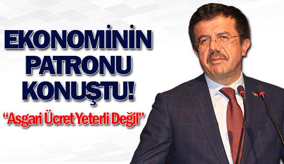 Bakan Zeybekci: ''Asgari ücret yeterli değil''