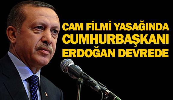 Cam filmi yasağında Cumhurbaşkanı Erdoğan devrede