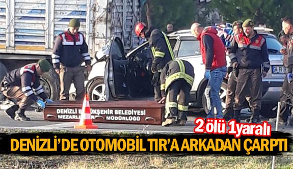 Denizli'de otomobil TIR'a arkadan çarptı