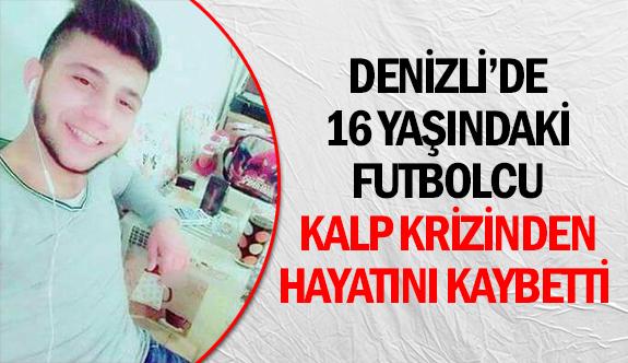 Denizli'de 16 yaşındaki futbolcu kalp krizinden hayatını kaybetti