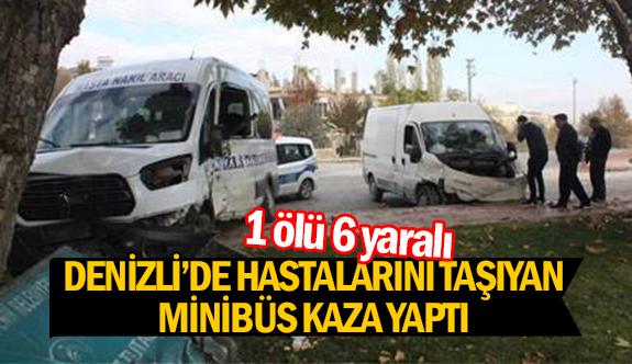 Denizli'de hastalarını taşıyan minibüs kaza yaptı