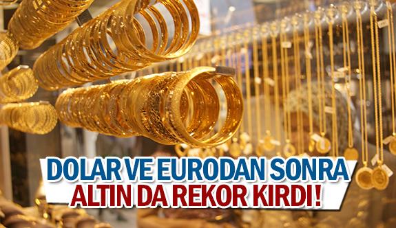 Dolar ve eurodan sonra altın da rekor kırdı!