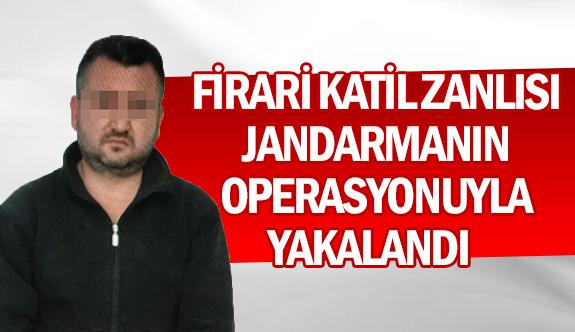 Firari katil zanlısı jandarmanın operasyonuyla yakalandı