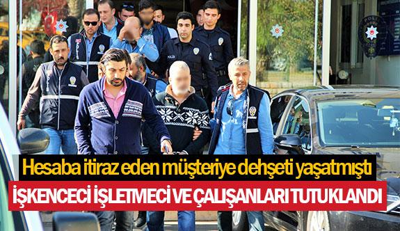 İşkenceci işletmeci ve çalışanları tutuklandı