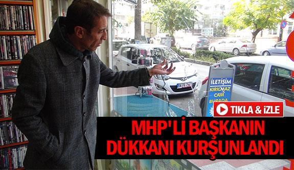 MHP'li başkanın dükkanı kurşunlandı