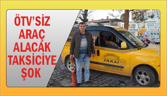 ÖTV'siz araç alacak taksiciye şok