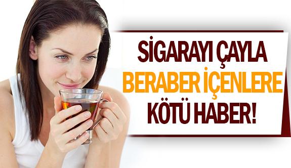 Sigarayı çayla beraber içenlere kötü haber!