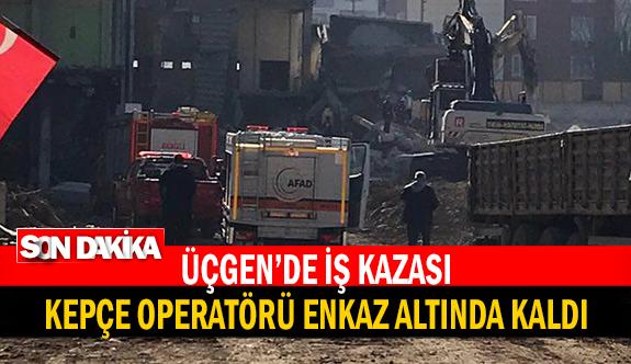 Üçgen'de yıkım çalışması yapan kepçe operatörü enkaz altında kalarak can verdi