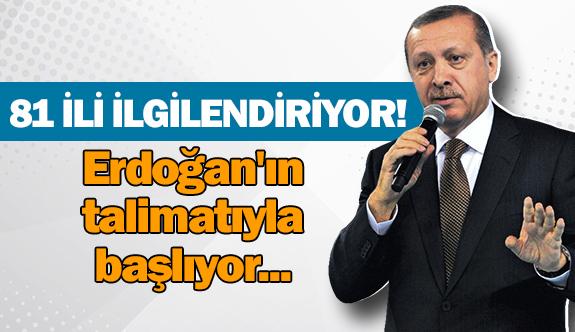 81 ili ilgilendiriyor! Erdoğan'ın talimatıyla başlıyor...