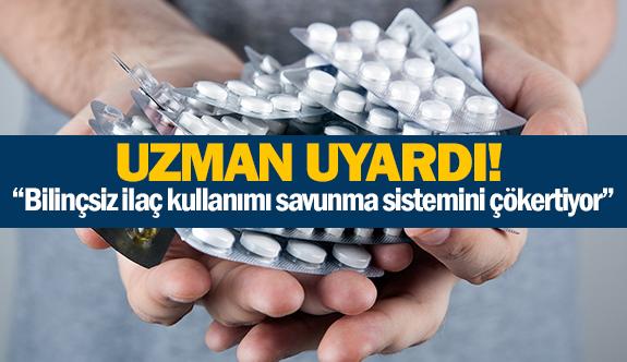 """""""Bilinçsiz ilaç kullanımı savunma sistemini çökertiyor"""""""