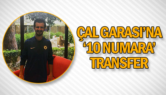 Çal Garası'na '10 numara' transfer
