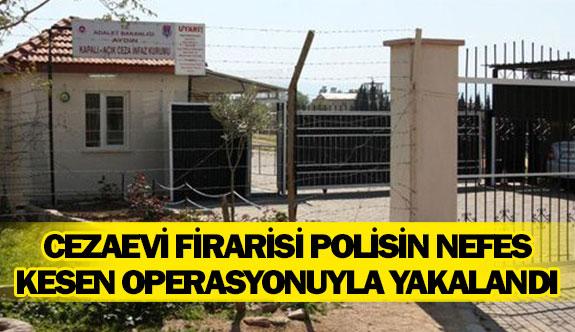 Cezaevi firarisi polisin nefes kesen operasyonuyla yakalandı