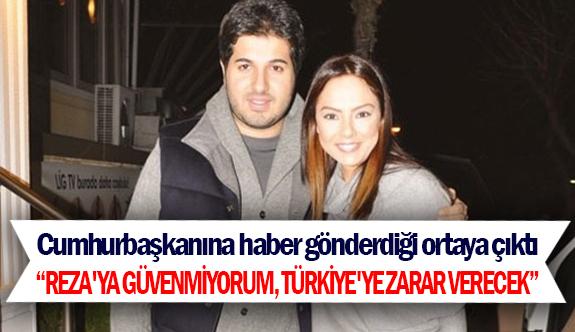 """""""Reza'ya güvenmiyorum, Türkiye'ye zarar verecek"""""""