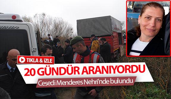 20 gündür aranan kadının cesedi Menderes Nehri'nde bulundu