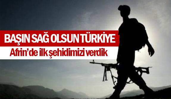Başın sağ olsun Türkiye! Afrin'de ilk şehidimizi verdik!