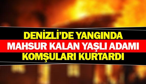 Denizli'de yangında mahsur kalan yaşlı adamı komşuları kurtardı