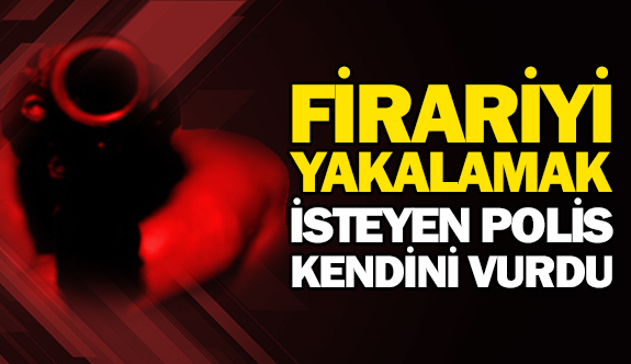 Firariyi yakalamak isteyen polis kendini vurdu