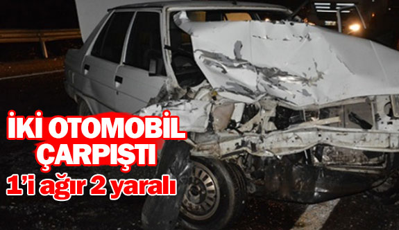 İki otomobil çarpıştı 1'i ağır 2 yaralı