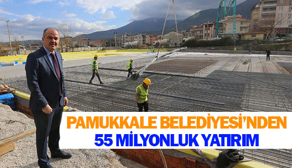 Pamukkale Belediyesi'nden 55 milyonluk yatırım