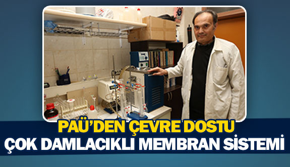 PAÜ'den çevre dostu çok damlacıklı membran sistemi
