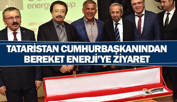 Tataristan cumhurbaşkanından Bereket Enerji'ye ziyaret