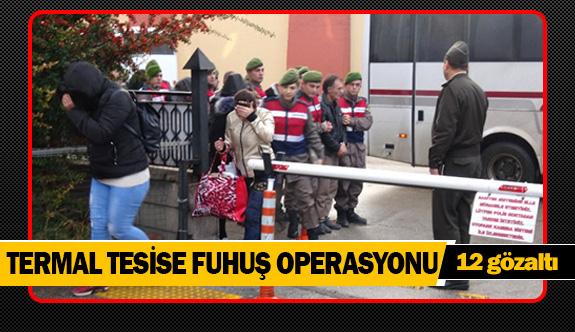 Termal tesise fuhuş operasyonu 12 gözaltı