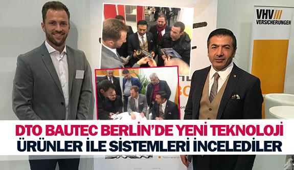 DTO Bautec Berlin'de yeni teknoloji ürünler ile sistemleri incelediler