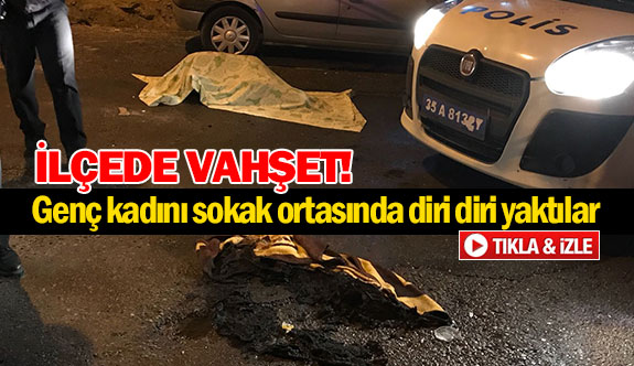 Genç kadını sokak ortasında diri diri yaktılar