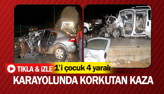 Karayolunda korkutan kaza 1'i çocuk 4 yaralı