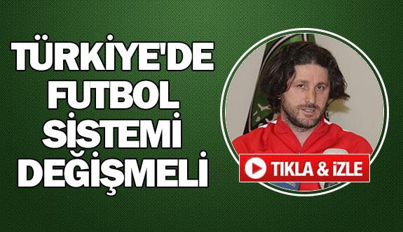 ''Türkiye'de futbol sistemi değişmeli''