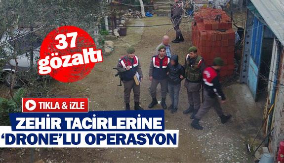 Zehir tacirlerine 'Drone'lu operasyon