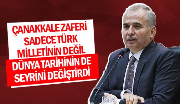''Çanakkale Zaferi sadece Türk milletinin değil dünya tarihinin de seyrini değiştirdi''