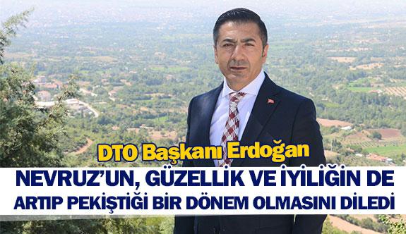 DTO Başkanı Erdoğan Nevruz'un, güzellik ve iyiliğin de artıp pekiştiği bir dönem olmasını diledi