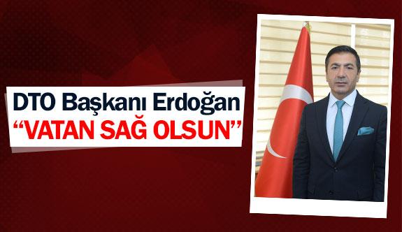 DTO Başkanı Erdoğan: ''Vatan sağ olsun''