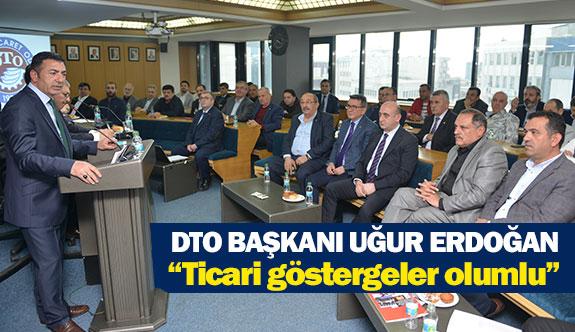 """DTO Başkanı Uğur Erdoğan: """"Ticari göstergeler olumlu"""""""