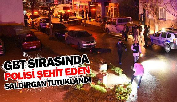 GBT sırasında polisi şehit eden saldırgan tutuklandı