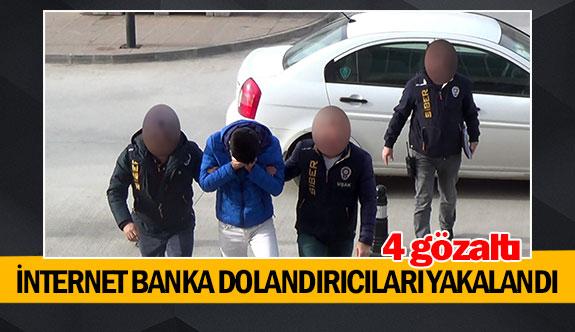 İnternet banka dolandırıcıları yakalandı