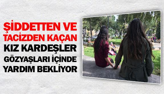 Şiddetten ve tacizden kaçan kız kardeşler gözyaşları içinde yardım bekliyor