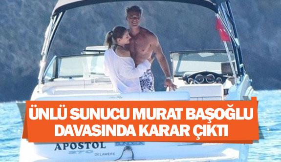 Ünlü sunucu Murat Başoğlu davasında karar çıktı
