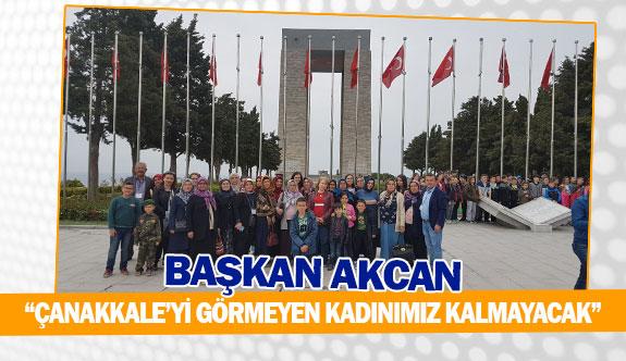 """Başkan Akcan: """"Çanakkale'yi görmeyen kadınımız kalmayacak"""""""