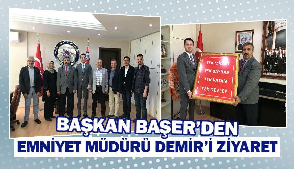Başkan Başer'den Emniyet Müdürü Demir'i ziyaret