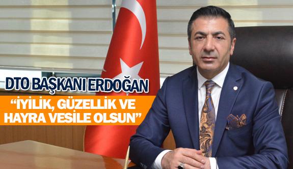 DTO Başkanı Erdoğan: ''İyilik, güzellik ve hayra vesile olsun''