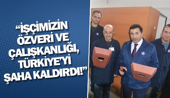 """""""İşçimizin özveri ve çalışkanlığı, Türkiye'yi şaha kaldırdı!"""""""