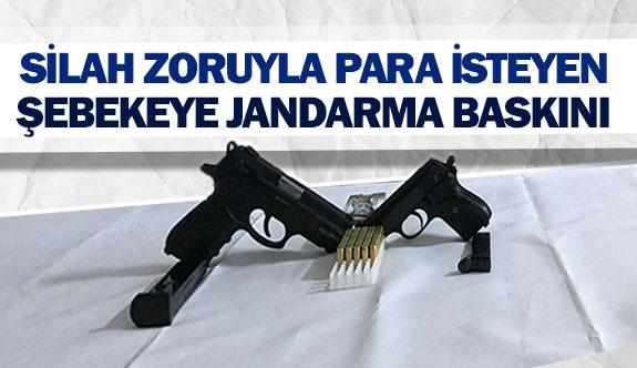 Silah zoruyla para isteyen şebekeye jandarma baskını