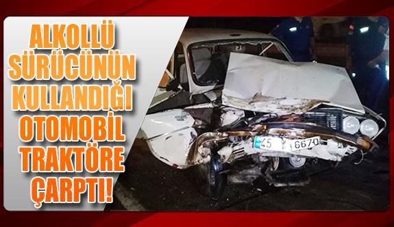Alkollü sürücünün kullandığı otomobil traktöre çarptı!