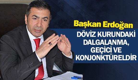 Başkan Erdoğan: ''Döviz kurundaki dalgalanma, geçici ve konjonktüreldir''